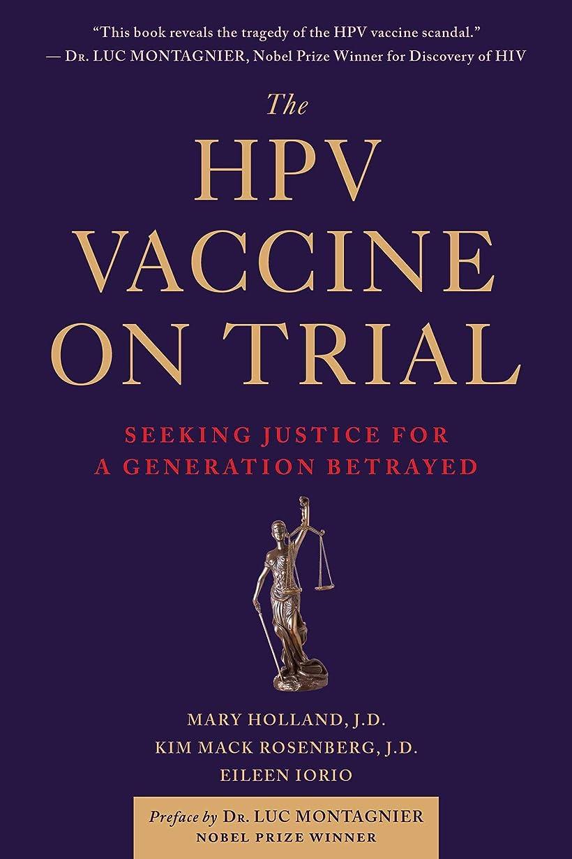 心理的開梱アピールThe HPV Vaccine On Trial: Seeking Justice For A Generation Betrayed (English Edition)