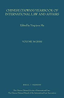 Chinese (Taiwan) Yearbook of International Law and Affairs, Volume 34 (2016) (Chinese (Taiwan) Society of International Law - Chinese (Taiwan) Branch of the International Law Association)