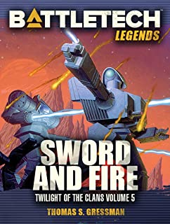 BattleTech Legends: Sword and Fire : (Twilight of the Clans, Volume 5)