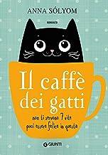 Scaricare Libri Il caffè dei gatti. Non ti servono 7 vite, puoi essere felice in questa! PDF