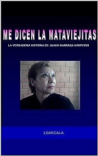 ME DICEN LA MATA VIEJITAS: LA VERDADERA HISTORIA DE JUANA BARRAZA SAMPERIO (Spanish Edition)
