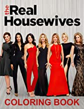 The Real Housewives Coloring Book: The World Of Color Is Endless, Let Your Passions Drop Into This Coloring Book For Magic...
