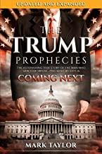The Trump Prophecies: The Astonishing True Story of the Man Who Saw Tomorrow...and What He Says Is Coming Next: UPDATED AND EXPANDED