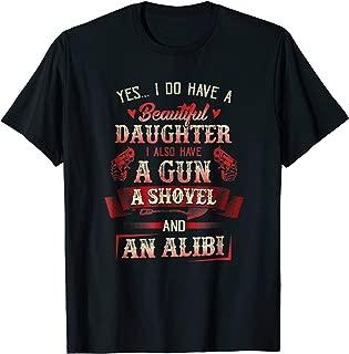 I Have A Beautiful Daughter A Gun A Shovel & Alibi T-shirt