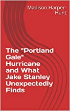 """The """"Portland Gale"""" Hurricane and What Jake Stanley Unexpectedly Finds"""