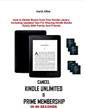 CANCEL KINDLE UNLIMITED  &  PRIME MEMBERSHIP IN 60 SECONDS: How to Cancel Kindle Unlimited, Kindle Order & Prime Membership In 3 Easy Steps (English Edition)