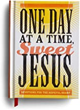 One Day at a Time, Sweet Jesus: Devotions for the Hopeful Heart