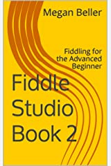 Fiddle Studio Book 2: Fiddling for the Advanced Beginner Kindle Edition