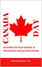 Canada Day: Celebrate Happy Canada's 152nd Birthday, Incredible fun facts and Quiz to find out how well you know Canada.