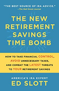The New Retirement Savings Time Bomb: How to Take Financial Control, Avoid Unnecessary Taxes, and Combat the Latest Threat...