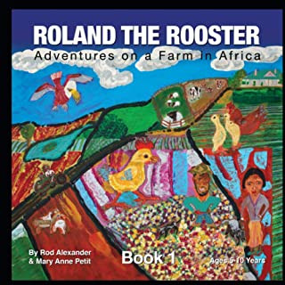 Roland the Rooster: Adventures on a farm in Africa