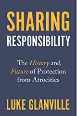 Sharing Responsibility: The History and Future of Protection from Atrocities (Human Rights and Crimes against Humanity Book 33) Kindle Edition
