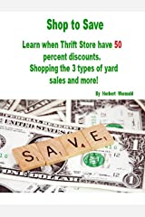SHOP TO SAVE!: Ways to get items YOU need on a tight budget Kindle Edition
