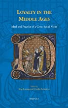 Loyalty in the Middle Ages: Ideal and Practice of a Cross-Social Value (Brepols Collected Essays in European Culture)