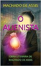 O ALIENISTA: OBRA LITERÁRIA DE MACHADO DE ASSIS