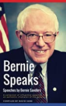 Bernie Speaks - Speeches by Bernie Sanders: A powerful collection of influential speeches from an authentic champion of th...
