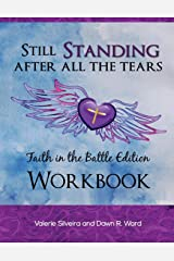 Still Standing After All the Tears Workbook: Faith in the Battle Edition Paperback