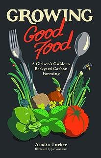 Growing Good Food: A Citizen's Guide to Backyard Carbon Farming