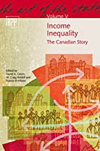 Income Inequality: The Canadian Story (The Art of the State Series)