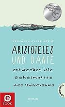 Aristoteles und Dante entdecken die Geheimnisse des Universums: | Nominiert für den Deutschen Jugendliteraturpreis 2015 (G...