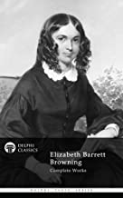 Complete Works of Elizabeth Barrett Browning (Delphi Classics) (Delphi Poets Series Book 27)