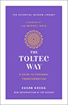 The Toltec Way: A Guide to Personal Transformation (The Essential Wisdom Library)