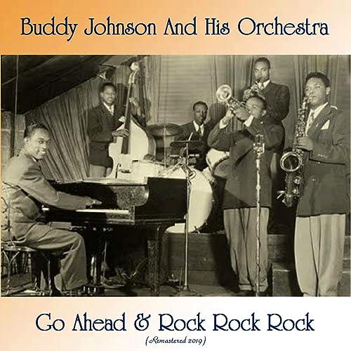 Amazon Music - Buddy Johnson & His OrchestraのGo Ahead & Rock Rock ...