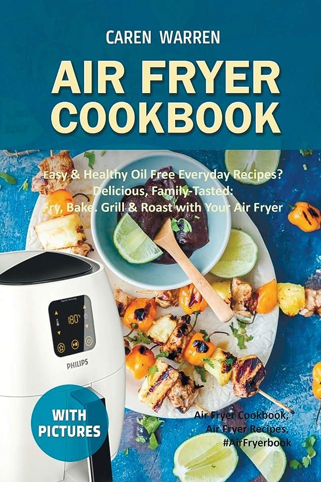 持参電話をかけるしがみつくAir Fryer Cookbook: Easy & Healthy Oil Free Everyday Recipes– Delicious, Family-Tasted: Fry, Bake. Grill & Roast with Your Air Fryer (Air Fryer Cookbook, Air Fryer Recipes, #AirFryerbook)