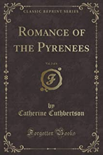 Romance of the Pyrenees, Vol. 2 of 4 (Classic Reprint)