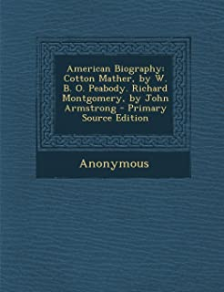 American Biography: Cotton Mather, by W. B. O. Peabody. Richard Montgomery, by John Armstrong