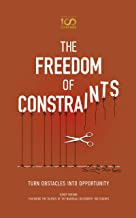 The Freedom of Constraints: Turn Obstacles Into Opportunity (English Edition)