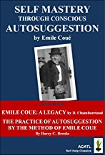 Self Mastery through Autosuggestion (revised, new illustrations and two bonuses): The original method, a legacy and the practice ...