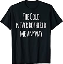 The Cold Never Bothered Me Anyway Funny T-Shirt