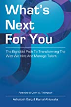 What's Next for You: The Eightfold Path to Transforming the Way We Hire and Manage Talent