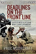 Deadlines on the Front Line: Travels with a Veteran War Correspondent