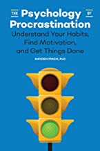 The Psychology of Procrastination: Understand Your Habits, Find Motivation, and Get Things Done