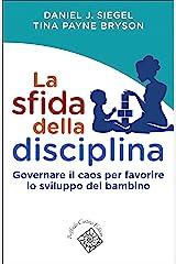 La sfida della disciplina: Governare il caos per favorire lo sviluppo del bambino Formato Kindle