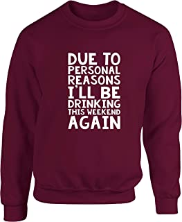 Hippowarehouse Due to Personal Reasons I'll be Drinking This Weekend Again Unisex Jumper Sweatshirt Pullover (Specific Siz...