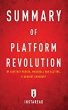 Summary of Platform Revolution: by Geoffrey Parker, Marshall Van Alstyne, and Sangeet Choudary | Includes Analysis