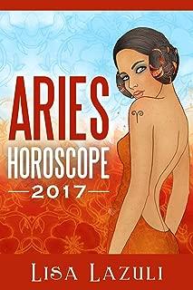 Aries Horoscope 2017 (Astrology Horoscope Series 2017 Book 1)