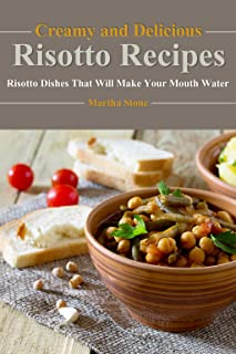 Creamy and Delicious Risotto Recipes: Risotto Dishes That Will Make Your Mouth Water