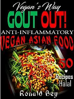 COOKBOOK: GOUT OUT -. VEGAN'S WAY- 50 RECIPES- HALAL: ANTI-INFLAMMATORY VEGAN ASIAN FOOD