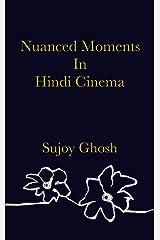 Nuanced Moments In Hindi Cinema Kindle Edition