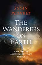 The Wanderers on Earth (Volume 2) (Mission From Venus Trilogy (2))