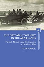 The Ottoman Twilight in the Arab Lands: Turkish Memoirs and Testimonies of the Great War (Ottoman and Turkish Studies)