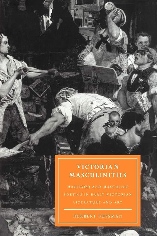 マインドピル滞在Victorian Masculinities: Manhood and Masculine Poetics in Early Victorian Literature and Art (Cambridge Studies in Nineteenth-Century Literature and Culture)