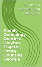 Family Genealogy Queries: Clayton, Fayette, Henry Counties, Georgia (Southern Genealogical Resarch)