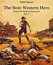 The Stoic Western Hero: Robert B. Parker's Westerns—Part 1