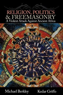 Religion, Politics, and Freemasonry: A Violent Attack Against Ancient Africa