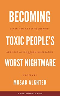 Becoming Toxic People's Worst Nightmare: Learn How to Set Boundaries and Stop Anyone from Mistreating You (How to Handle T...